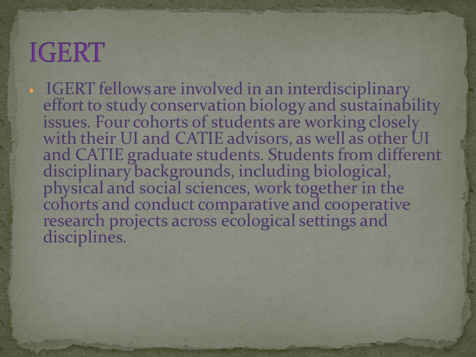 IGERT fellows are involved in an interdisciplinary effort to study conservation biology and sustainability issues.