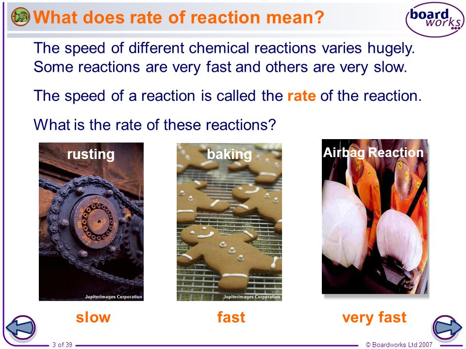 © Boardworks Ltd 20074 of 39 Rates of reaction Why are some reactions faster than others?
