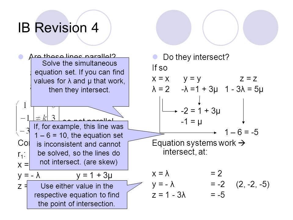 IB Revision 4 Are these lines parallel? so not parallel. Consider parametric form: r1:r2:r1:r2: x = λx = 2 y = - λy = 1 + 3μ z = 1 - 3λz = 5 μ Do they