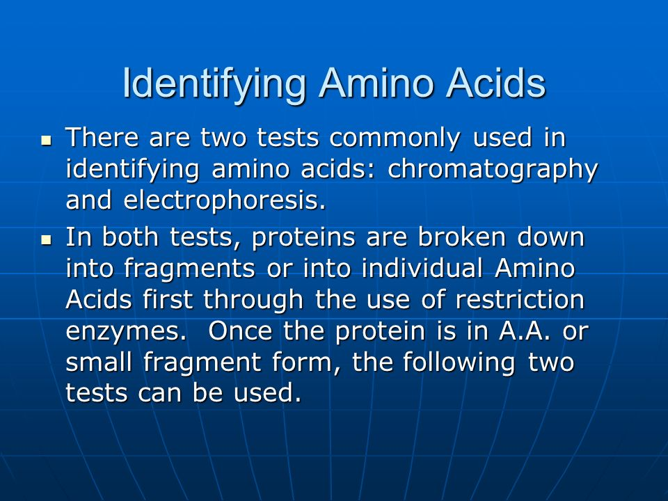 Identifying Amino Acids There are two tests commonly used in identifying amino acids: chromatography and electrophoresis. There are two tests commonly