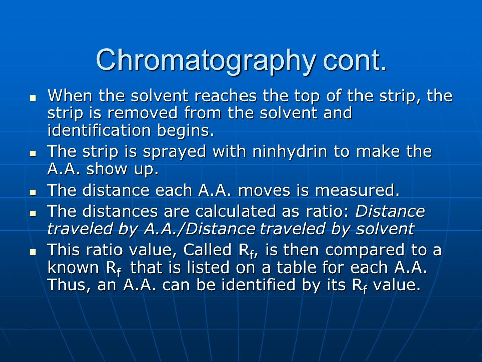 Chromatography cont. When the solvent reaches the top of the strip, the strip is removed from the solvent and identification begins. When the solvent