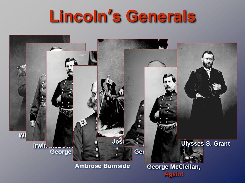 Lincolns Generals Irwin McDowell Winfield Scott George McClellan, Again! McClellan George McClellan Ambrose Burnside Joseph Hooker George Meade Ulysse