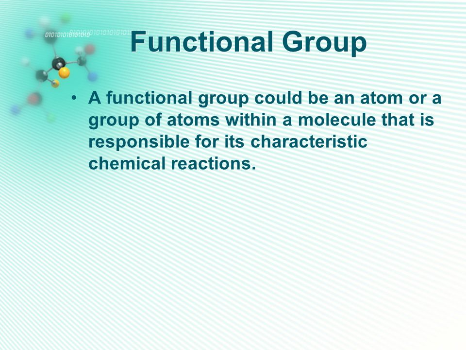 Functional Group A functional group could be an atom or a group of atoms within a molecule that is responsible for its characteristic chemical reactio