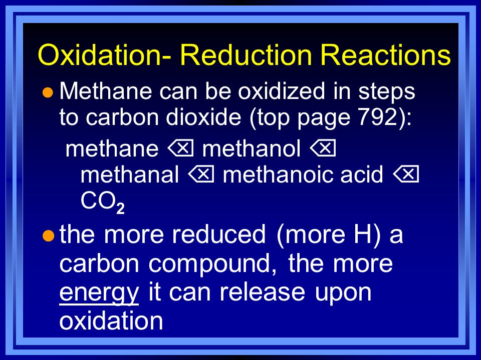 Oxidation- Reduction Reactions l Methane can be oxidized in steps to carbon dioxide (top page 792): methane methanol methanal methanoic acid CO 2 l th