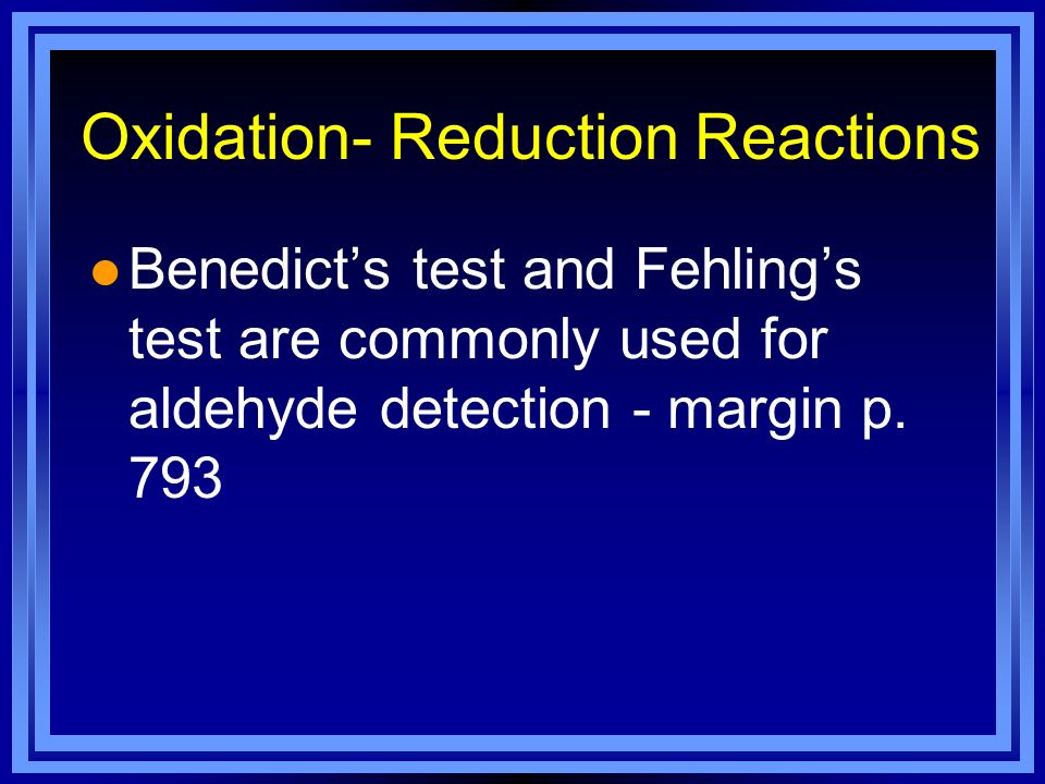 Oxidation- Reduction Reactions l Benedicts test and Fehlings test are commonly used for aldehyde detection - margin p. 793