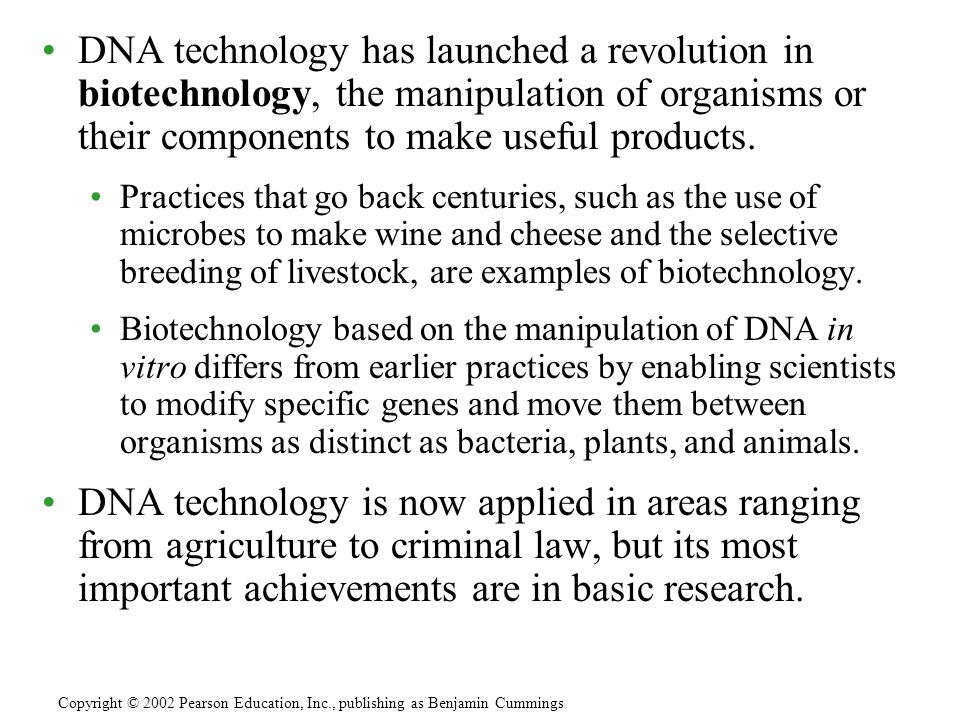 DNA technology has launched a revolution in biotechnology, the manipulation of organisms or their components to make useful products. Practices that g