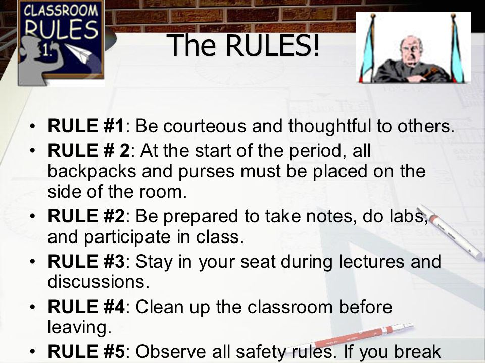 RULE #1: Be courteous and thoughtful to others. RULE # 2: At the start of the period, all backpacks and purses must be placed on the side of the room.