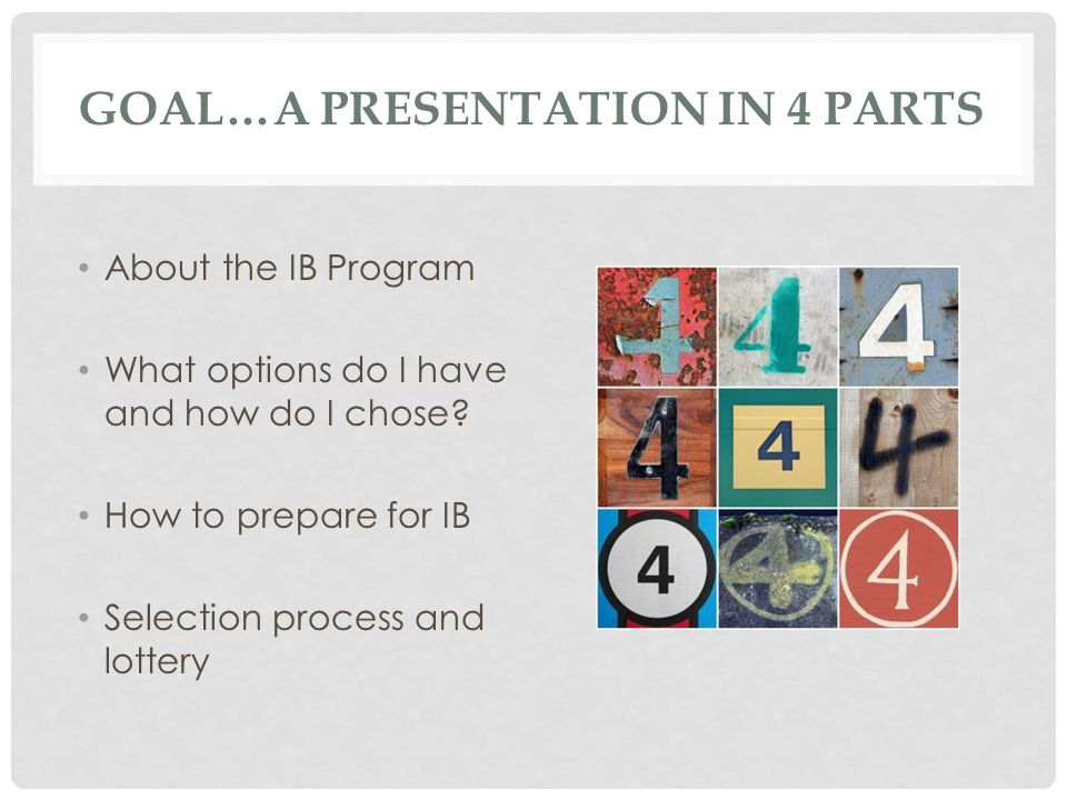 GOAL…A PRESENTATION IN 4 PARTS About the IB Program What options do I have and how do I chose? How to prepare for IB Selection process and lottery