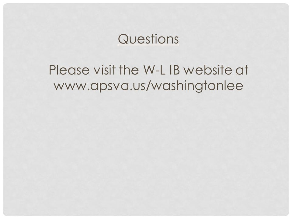 Questions Please visit the W-L IB website at www.apsva.us/washingtonlee