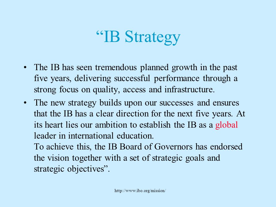 IB Mission Statement The International Baccalaureate aims to develop inquiring, knowledgeable and caring young people who help to create a better and