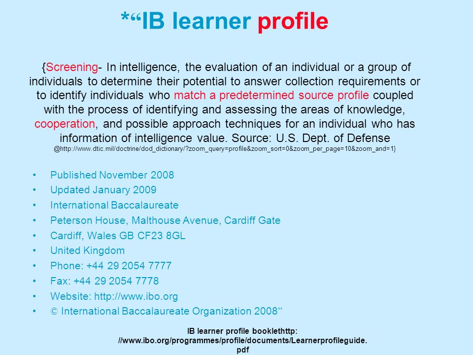 IB Learner Profile* Open-minded They understand and appreciate their own cultures and personal histories, and are open to the perspectives, values and