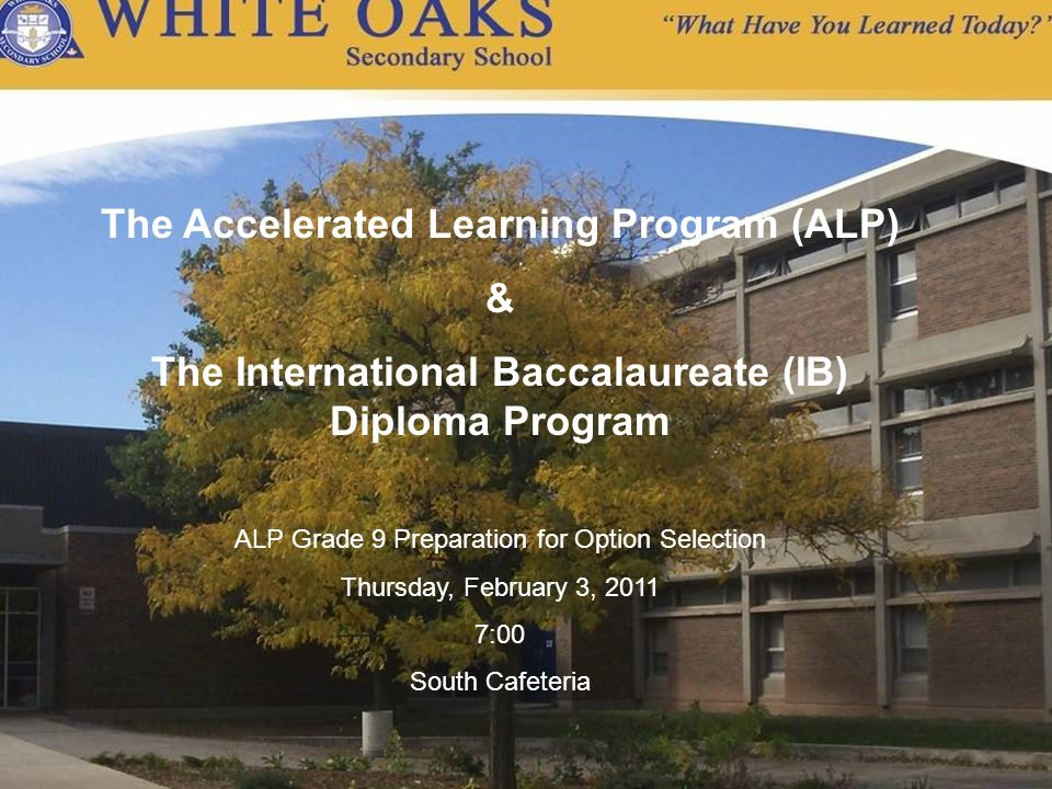 The Accelerated Learning Program (ALP) & The International Baccalaureate (IB) Diploma Program ALP Grade 9 Preparation for Option Selection Thursday, F