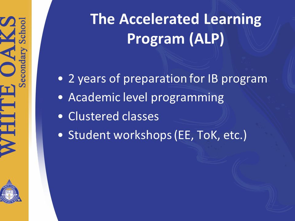 2 years of preparation for IB program Academic level programming Clustered classes Student workshops (EE, ToK, etc.) The Accelerated Learning Program
