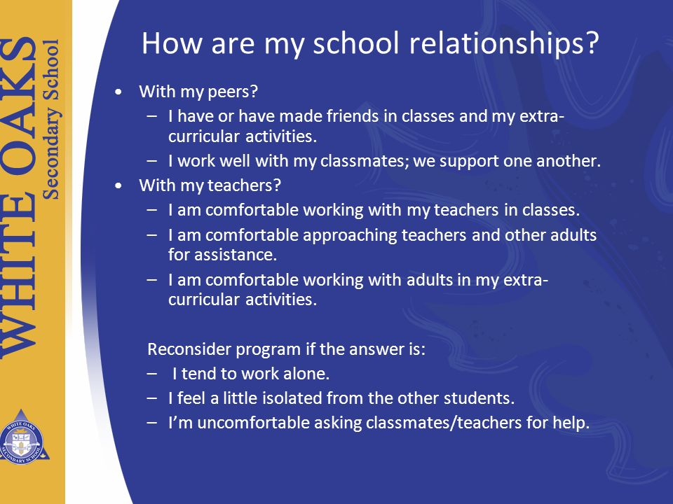 How are my school relationships? With my peers? –I have or have made friends in classes and my extra- curricular activities. –I work well with my clas