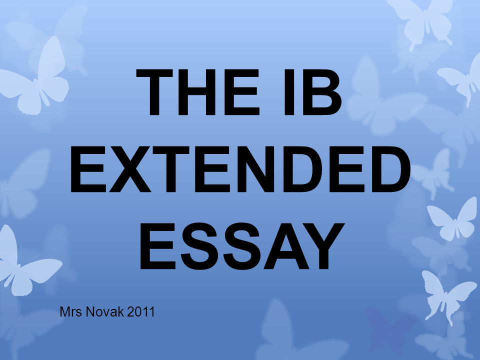 THE IB EXTENDED ESSAY Mrs Novak 2011