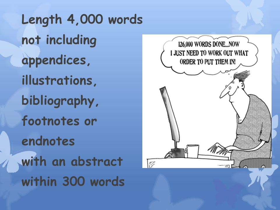 Length 4,000 words not including appendices, illustrations, bibliography, footnotes or endnotes with an abstract within 300 words