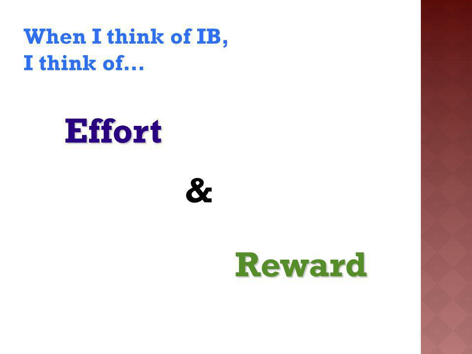 When I think of IB, I think of…Effort Reward &