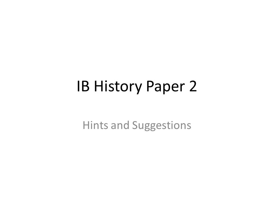 IB History Paper 2 Hints and Suggestions