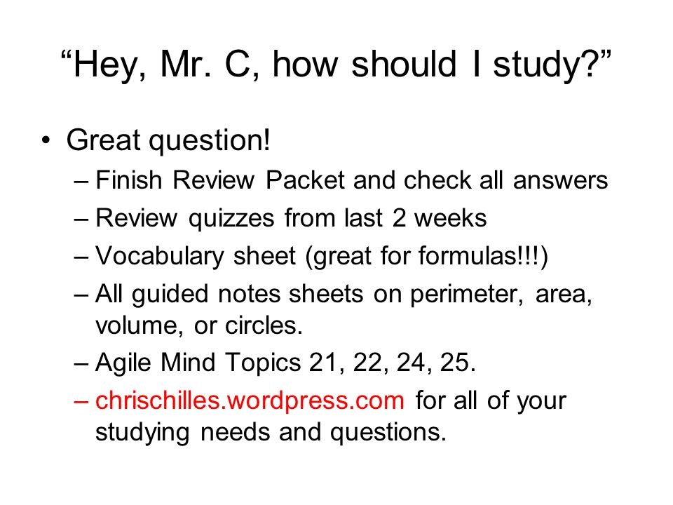 Hey, Mr. C, how should I study. Great question.