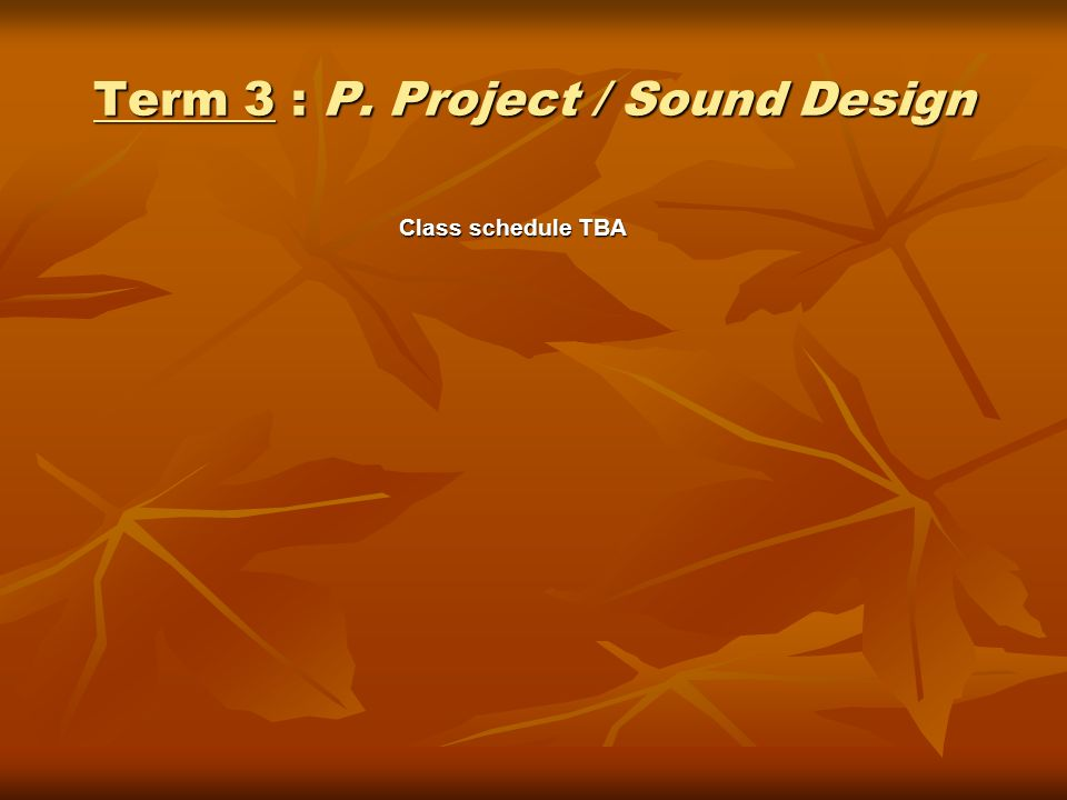 Term 3 : P. Project / Sound Design Class schedule TBA