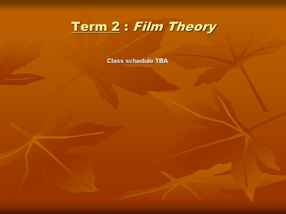 Term 2 : Film Theory Class schedule TBA