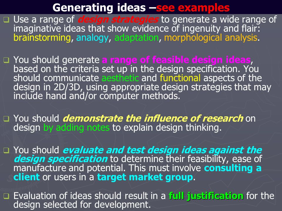 Generating ideas –see examples Use a range of design strategies to generate a wide range of imaginative ideas that show evidence of ingenuity and flai