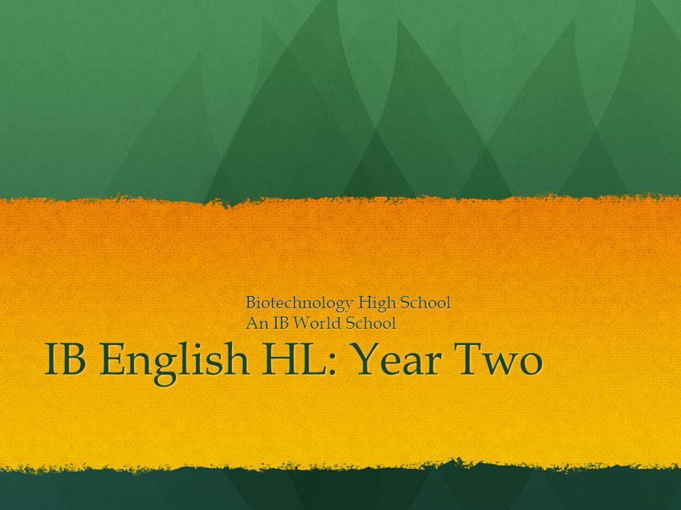 IB English HL: Year Two Biotechnology High School An IB World School