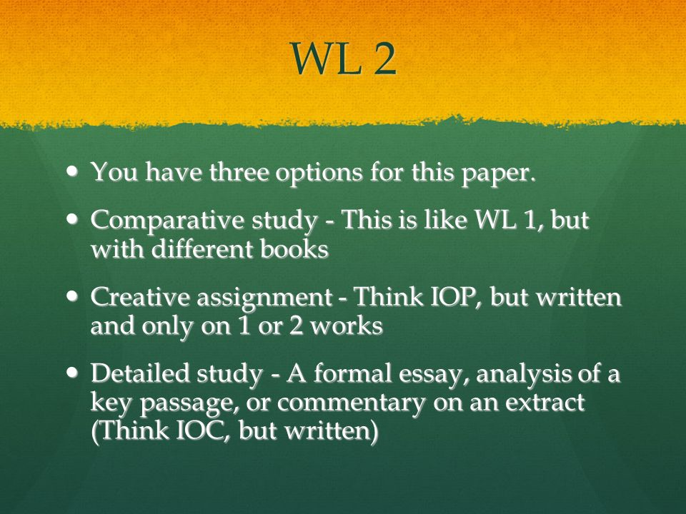 WL 2 You have three options for this paper. You have three options for this paper. Comparative study - This is like WL 1, but with different books Com