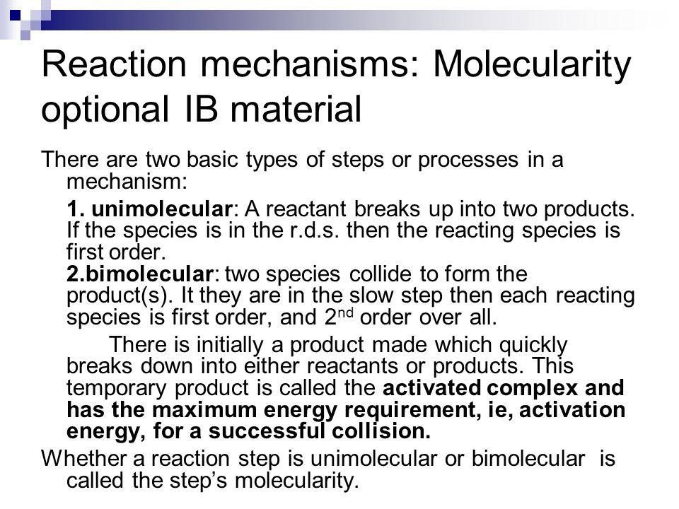 Reaction mechanisms: Molecularity optional IB material There are two basic types of steps or processes in a mechanism: 1. unimolecular: A reactant bre