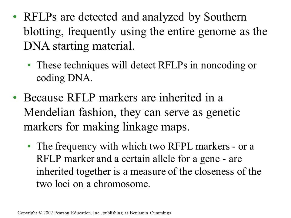 RFLPs are detected and analyzed by Southern blotting, frequently using the entire genome as the DNA starting material. These techniques will detect RF