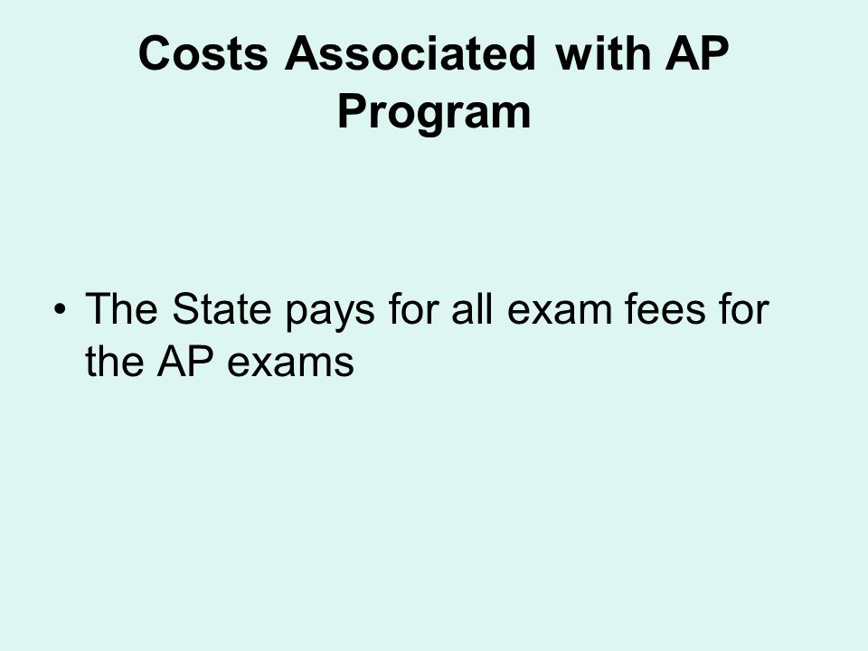 Costs Associated with AP Program The State pays for all exam fees for the AP exams