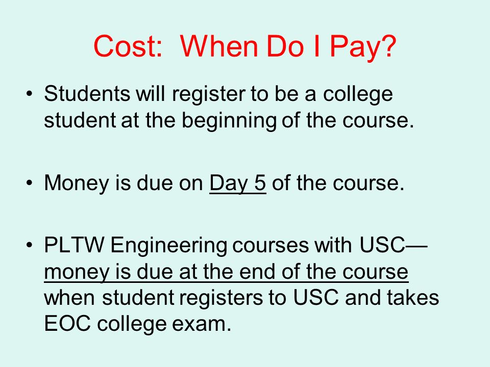 Cost: When Do I Pay. Students will register to be a college student at the beginning of the course.