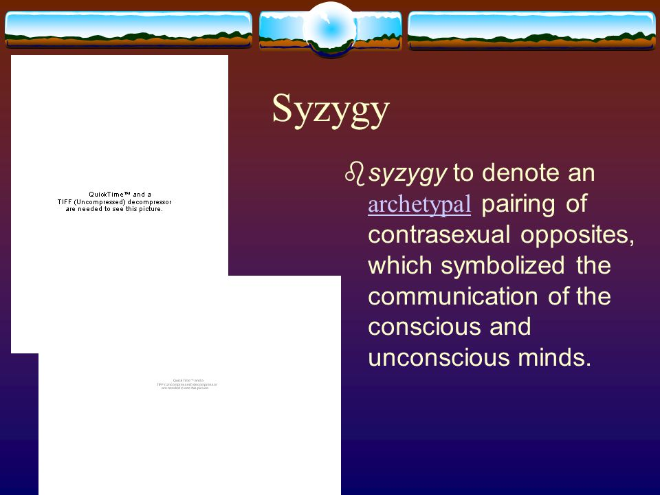 Syzygy syzygy to denote an archetypal pairing of contrasexual opposites, which symbolized the communication of the conscious and unconscious minds.