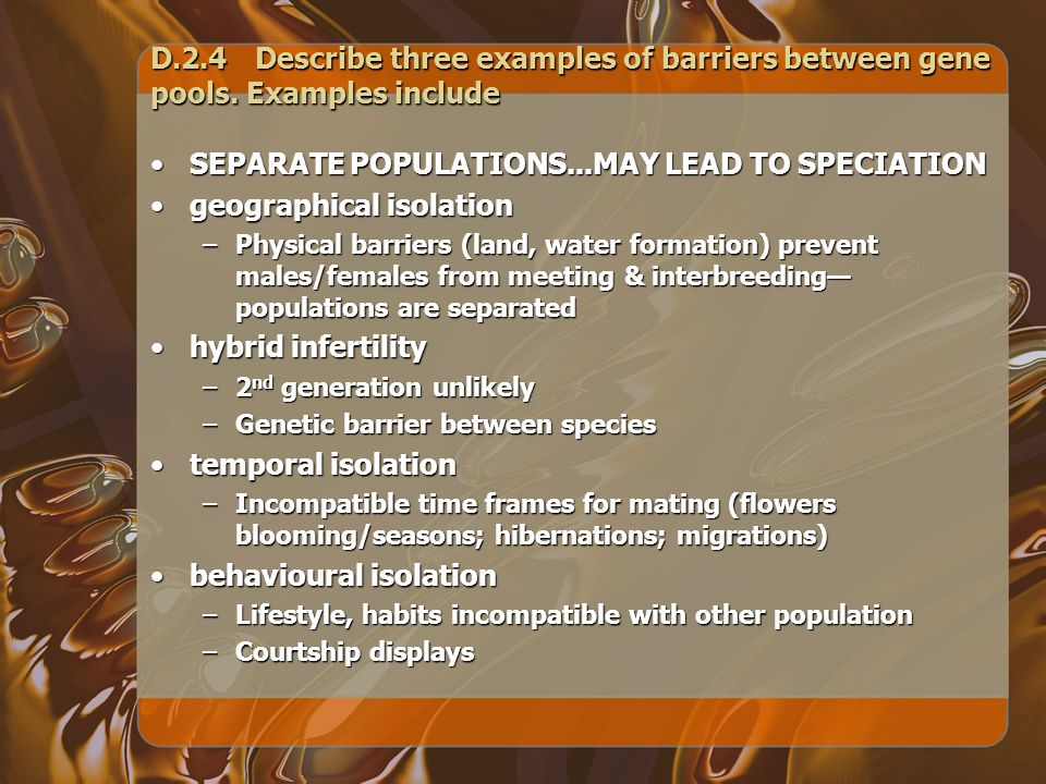 D.2.4Describe three examples of barriers between gene pools. Examples include SEPARATE POPULATIONS...MAY LEAD TO SPECIATIONSEPARATE POPULATIONS...MAY