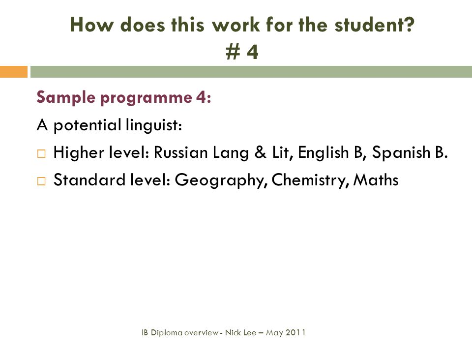 How does this work for the student? # 4 Sample programme 4: A potential linguist: Higher level: Russian Lang & Lit, English B, Spanish B. Standard lev