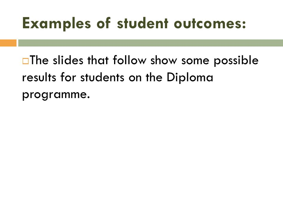 Examples of student outcomes: The slides that follow show some possible results for students on the Diploma programme.