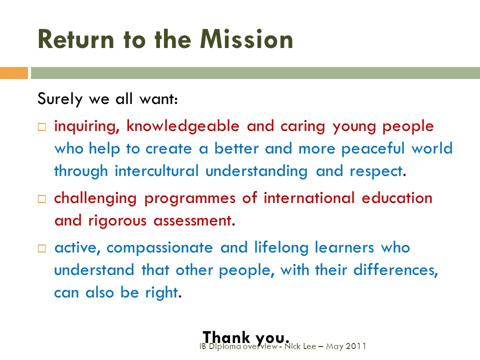 Return to the Mission Surely we all want: inquiring, knowledgeable and caring young people who help to create a better and more peaceful world through
