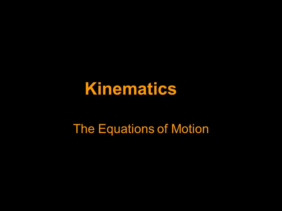 Kinematics The Equations of Motion