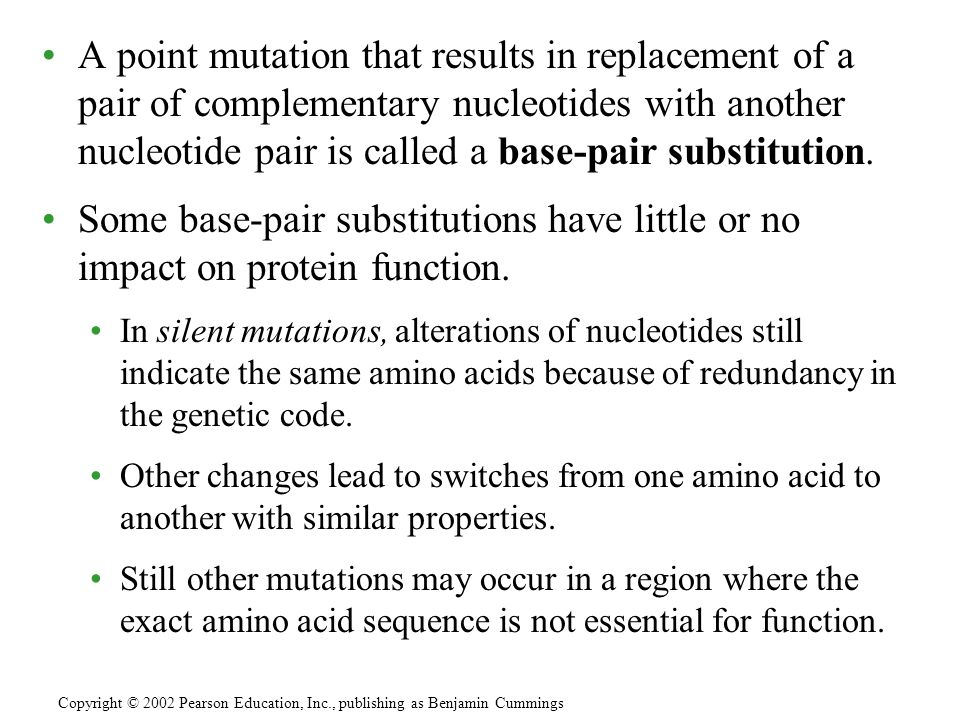 A point mutation that results in replacement of a pair of complementary nucleotides with another nucleotide pair is called a base-pair substitution. S