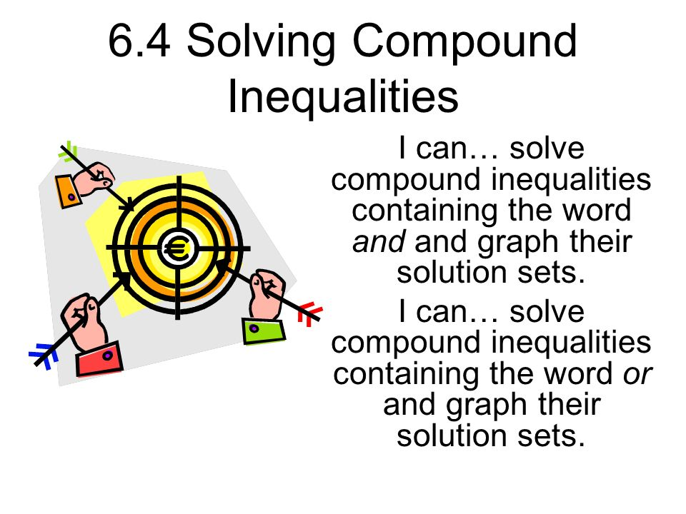 6.4 Solving Compound Inequalities I can… solve compound inequalities containing the word and and graph their solution sets. I can… solve compound ineq
