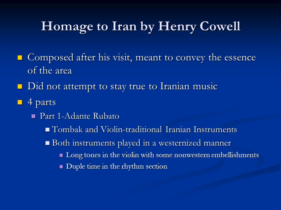Homage to Iran by Henry Cowell Composed after his visit, meant to convey the essence of the area Composed after his visit, meant to convey the essence