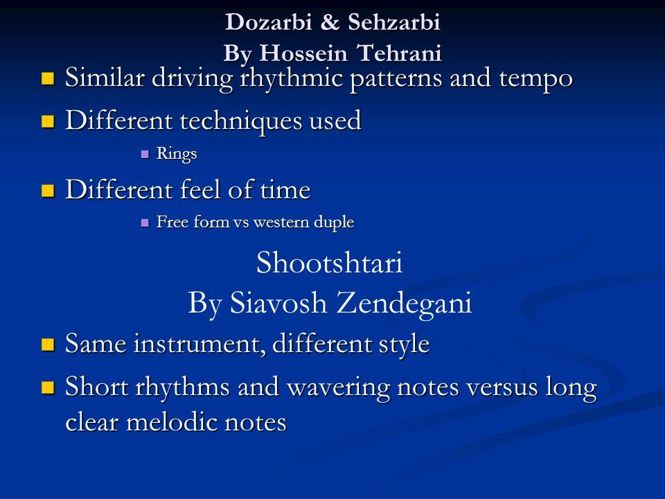 Dozarbi & Sehzarbi By Hossein Tehrani Similar driving rhythmic patterns and tempo Similar driving rhythmic patterns and tempo Different techniques use