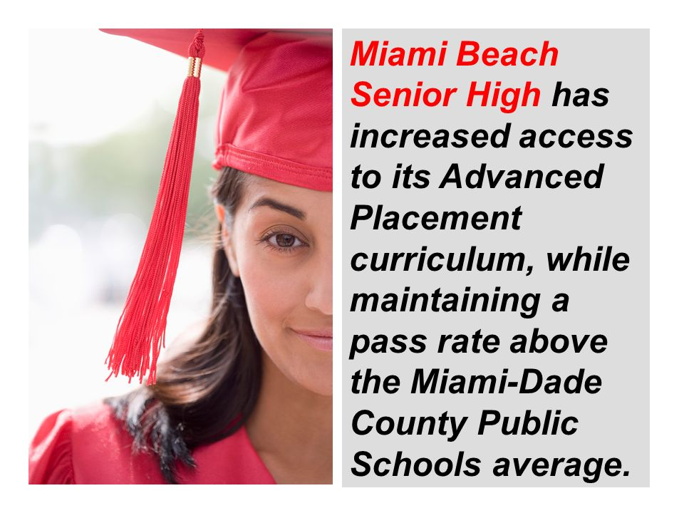 Miami Beach Senior High has increased access to its Advanced Placement curriculum, while maintaining a pass rate above the Miami-Dade County Public Sc