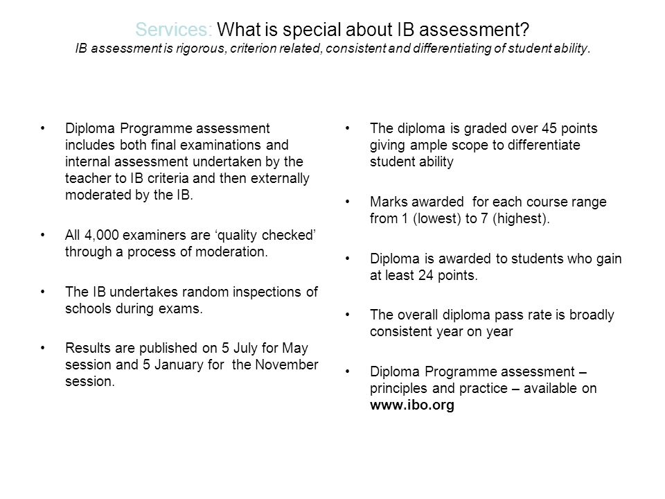 Services: What is special about IB assessment? IB assessment is rigorous, criterion related, consistent and differentiating of student ability. Diplom