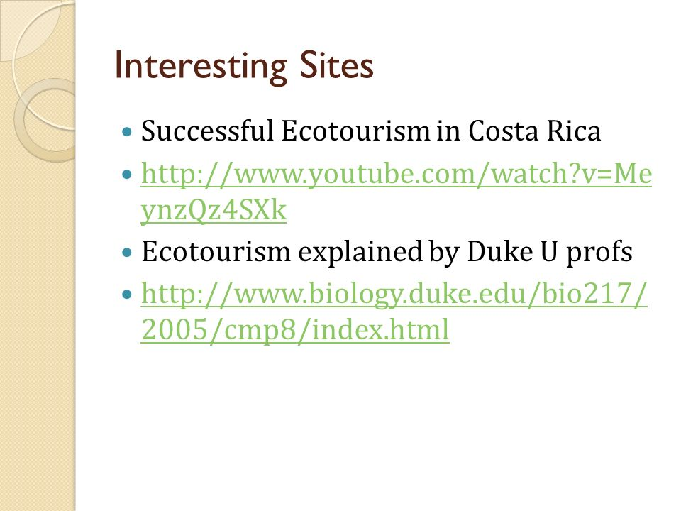 Interesting Sites Successful Ecotourism in Costa Rica http://www.youtube.com/watch?v=Me ynzQz4SXk http://www.youtube.com/watch?v=Me ynzQz4SXk Ecotouri