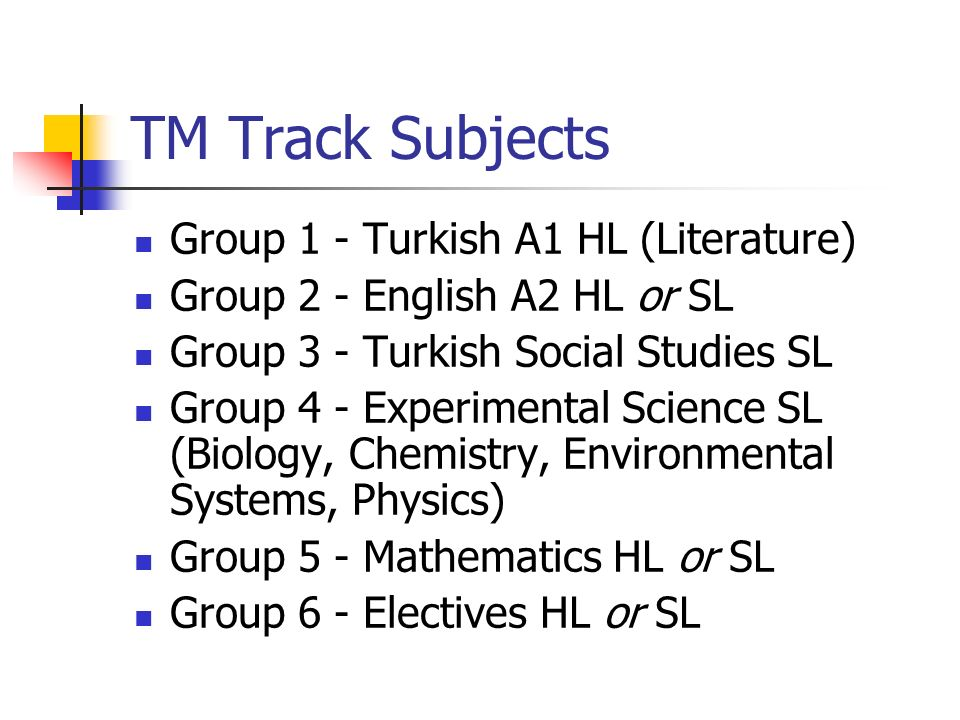 TM Track Subjects Group 1 - Turkish A1 HL (Literature) Group 2 - English A2 HL or SL Group 3 - Turkish Social Studies SL Group 4 - Experimental Scienc