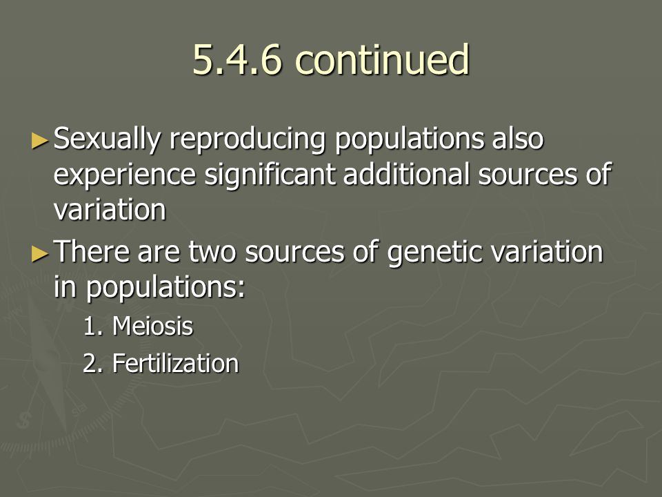 5.4.6 continued Sexually reproducing populations also experience significant additional sources of variation Sexually reproducing populations also exp