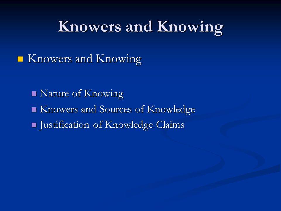 Knowers and Knowing Knowers and Knowing Knowers and Knowing Nature of Knowing Nature of Knowing Knowers and Sources of Knowledge Knowers and Sources o