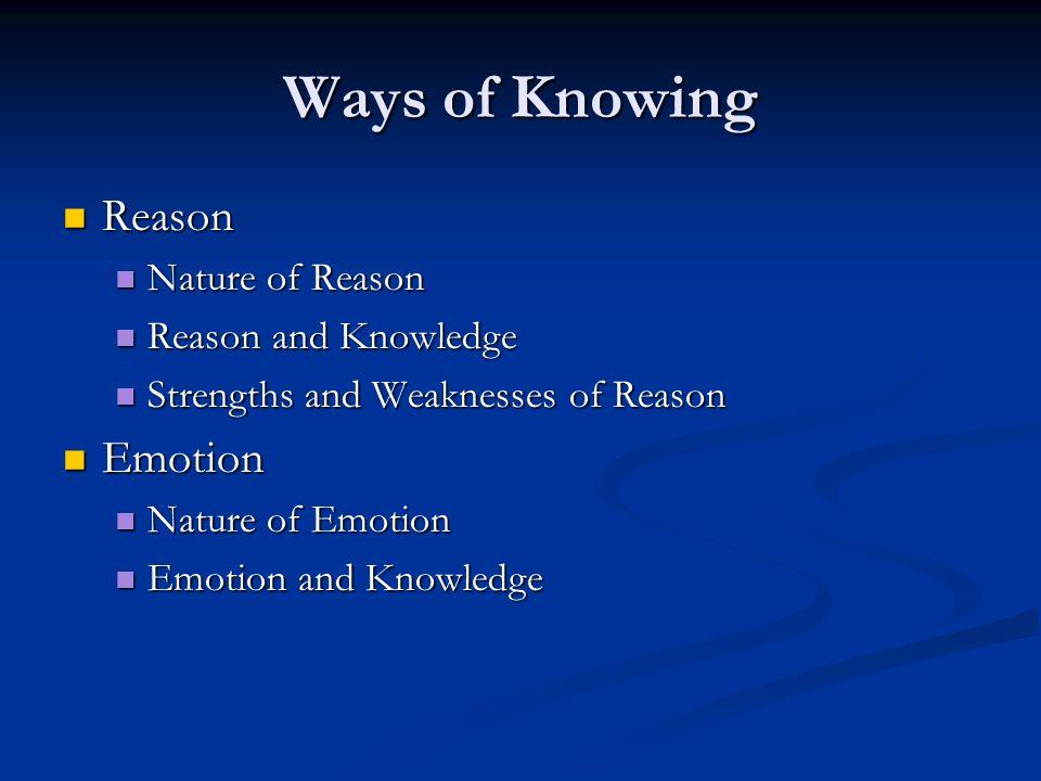 Ways of Knowing Reason Reason Nature of Reason Nature of Reason Reason and Knowledge Reason and Knowledge Strengths and Weaknesses of Reason Strengths