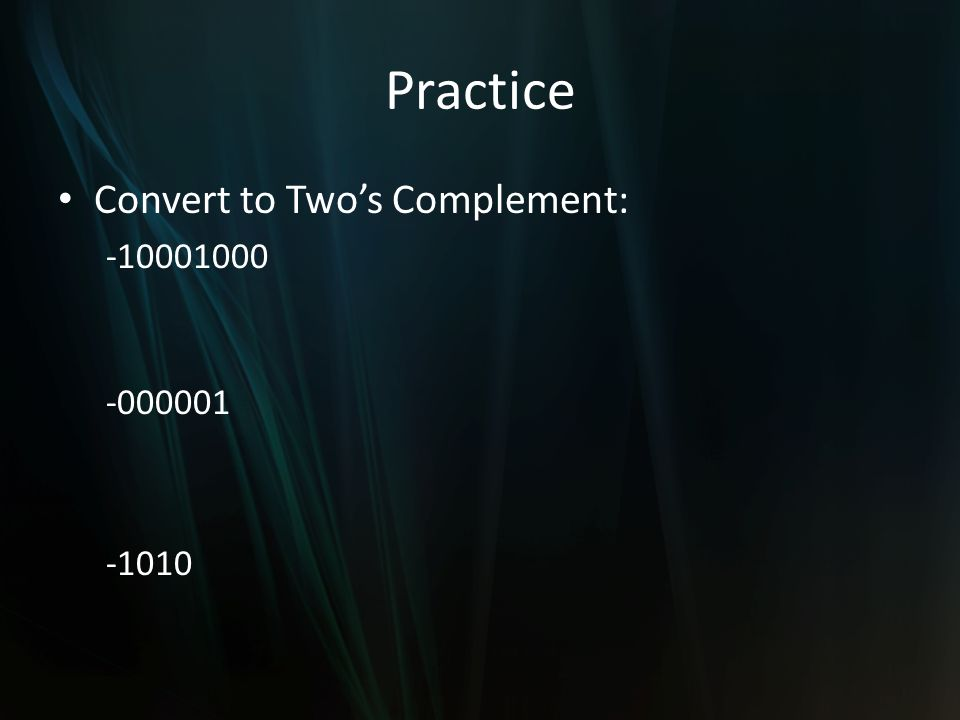 Practice Convert to Twos Complement: -10001000 -1010